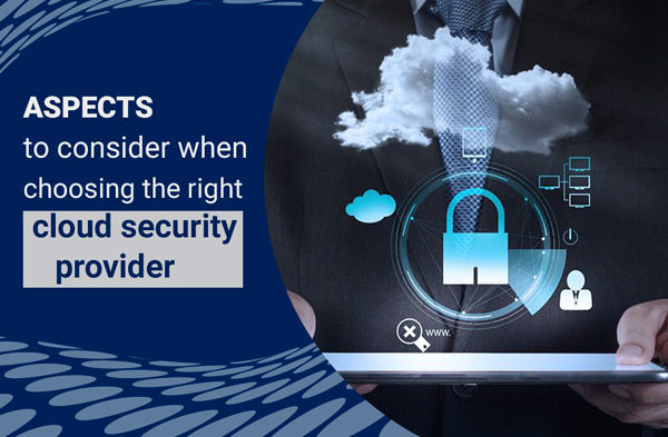 Aspects to Consider When Choosing the Right Cloud Security Provider
