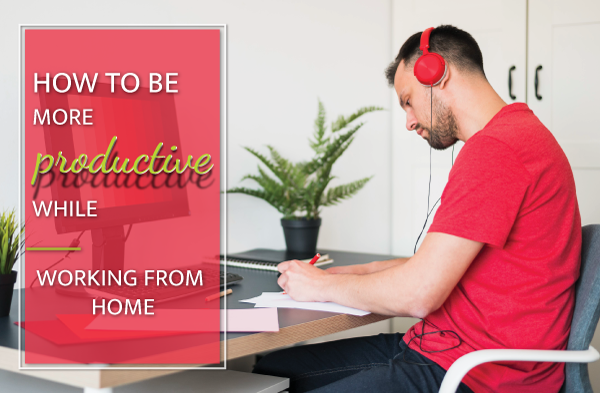 How to be More Productive While Working from Home?